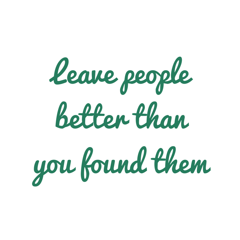 Leave peoplebetter thanyou found them